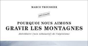 Pourquo inous aimons gravir les montagnes - Marco Troussier